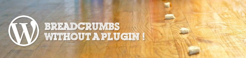 WordPress Creating Breadcrumbs without a Plugin